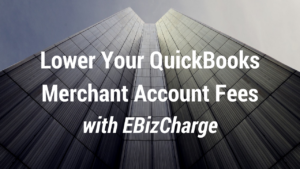 Lower Your QuickBooks Merchant Account Fees with EBizCharge.