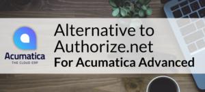 Alternative to Authorize.net for Acumatica Advanced