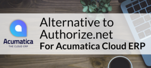 Alternative to Authorize.net for Acumatica Cloud ERP
