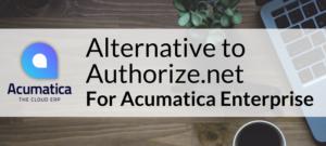Alternative to Authorize.net for Acumatica Enterprise
