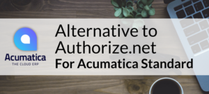 Alternative to Authorize.net for Acumatica Standard