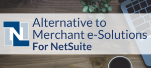 Alternative to Merchant e-Solutions for NetSuite
