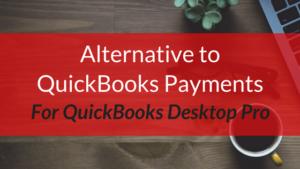 Alternative to QuickBooks Payments for QuickBooks Desktop Pro